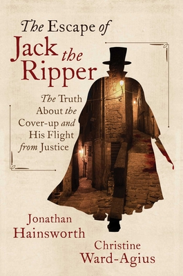 The Escape of Jack the Ripper: The Truth About the Cover-up and His Flight from Justice Cover Image