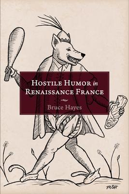 HOSTILE HUMOR IN RENAISSANCE FRANCE - By Bruce Hayes