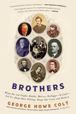 Brothers: What the Van Goghs, Booths, Marxes, Kelloggs--And Colts--Tell Us about How Siblings Shape Our Lives and History Cover Image