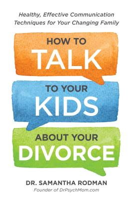 How to Talk to Your Kids about Your Divorce: Healthy, Effective Communication Techniques for Your Changing Family Cover Image