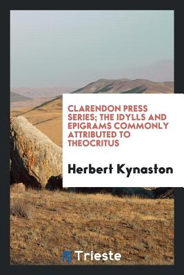 Clarendon Press Series; The Idylls and Epigrams Commonly Attributed to Theocritus Cover Image