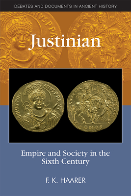 Justinian: Empire and Society in the Sixth Century (Debates and Documents in Ancient History) Cover Image