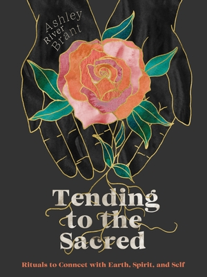Tending to the Sacred: Rituals to Connect with Earth, Spirit, and Self Cover Image