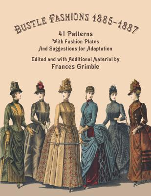 Bustle Fashions 1885-1887: 41 Patterns with Fashion Plates and Suggestions for Adaptation Cover Image