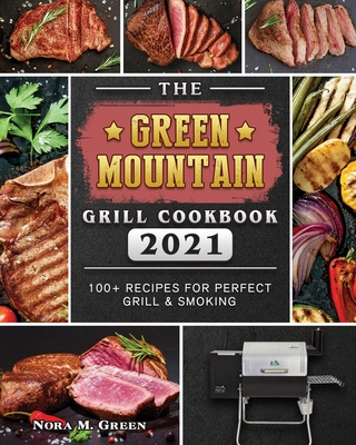 The Green Mountain Grill Cookbook 2021: 100+ Recipes for Perfect Grill & Smoking Cover Image