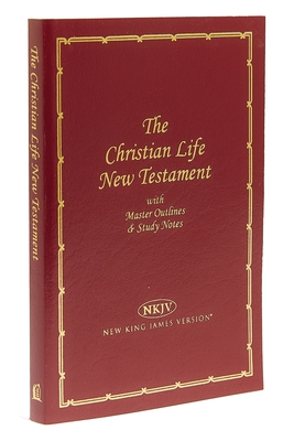Christian Life New Testament-NKJV: Master Outlines & Study Notes Cover Image