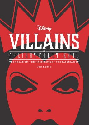 Disney Villains: Delightfully Evil: The Creation • The Inspiration • The Fascination (Disney Editions Deluxe) Cover Image