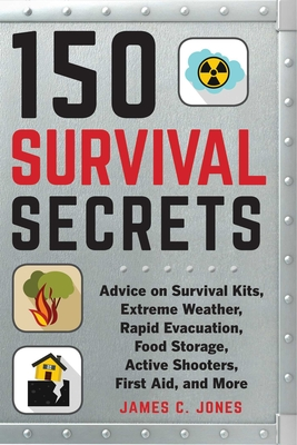 150 Survival Secrets: Advice on Survival Kits, Extreme Weather, Rapid Evacuation, Food Storage, Active Shooters, First Aid, and More Cover Image