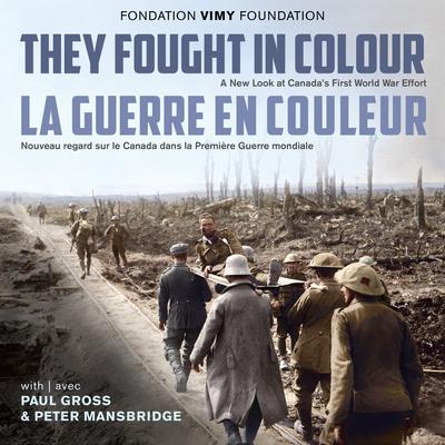 They Fought in Colour / La Guerre En Couleur: A New Look at Canada's First World War Effort / Nouveau Regard Sur Le Canada Dans La Première Guerre Mon Cover Image