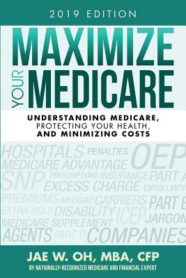 Maximize Your Medicare (2019 Edition): Understanding Medicare, Protecting Your Health, and Minimizing Costs Cover Image