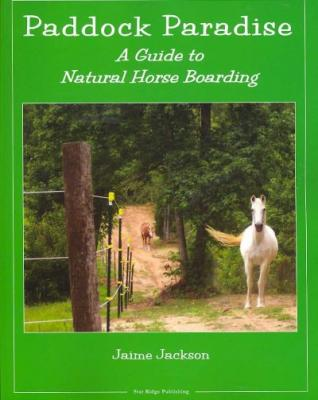 Paddock Paradise: A Guide to Natural Horse Boarding Cover Image