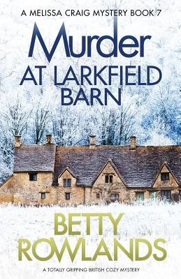 Murder at Larkfield Barn: A totally gripping British cozy mystery (Melissa Craig Mystery #7) Cover Image