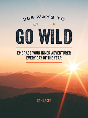 365 Ways to Go Wild: Embrace Your Inner Adventurer Every Day of the Year Cover Image