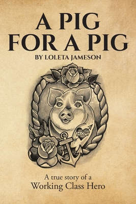 A Pig for a Pig: A True Story of a Working Class Hero Cover Image