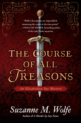 The Course of All Treasons: An Elizabethan Spy Mystery Cover Image