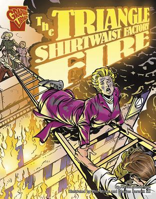 The Triangle Shirtwaist Factory Fire (Graphic History) Cover Image