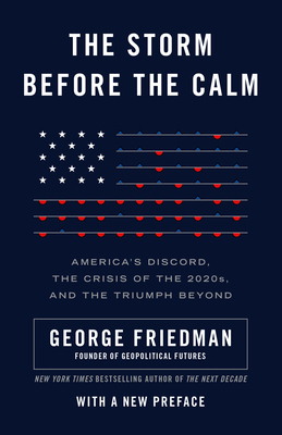 The Storm Before the Calm: America's Discord, the Crisis of the 2020s, and the Triumph Beyond Cover Image