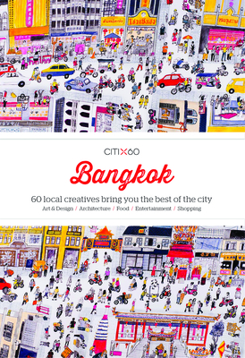 Citix60: Bangkok: 60 Local Creatives Bring You the Best of the City Cover Image