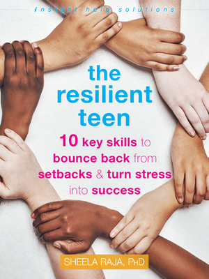 The Resilient Teen: 10 Key Skills to Bounce Back from Setbacks and Turn Stress Into Success (Instant Help Solutions) Cover Image