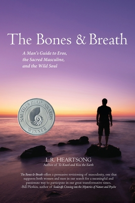 The Bones and Breath: A Man's Guide to Eros, the Sacred Masculine, and the Wild Soul (2018) Cover Image
