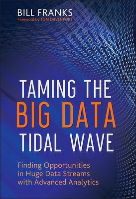 Taming the Big Data Tidal Wave: Finding Opportunities in Huge Data Streams with Advanced Analytics Cover Image
