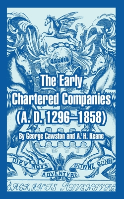 The Early Chartered Companies: (a. D. 1296--1858) cover