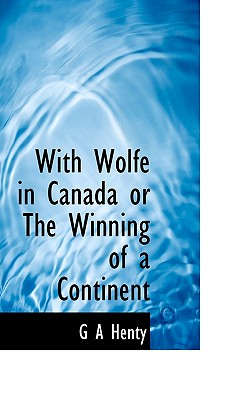 With Wolfe in Canada or the Winning of a Continent Cover
