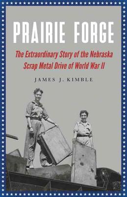 Prairie Forge: The Extraordinary Story of the Nebraska Scrap Metal Drive of World War II Cover Image