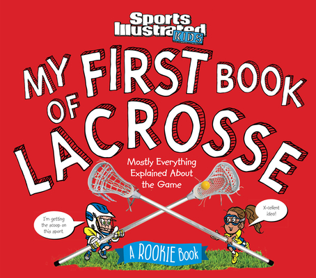 My First Book of Lacrosse: A Rookie Book (A Sports Illustrated Kids Book) Cover Image
