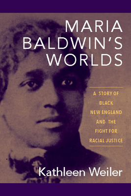 Maria Baldwin's Worlds: A Story of Black New England and the Fight for Racial Justice Cover Image