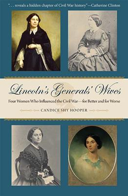 Lincoln's Generals' Wives: Four Women Who Influenced the Civil War--For Better and for Worse (Civil War in the North) Cover Image