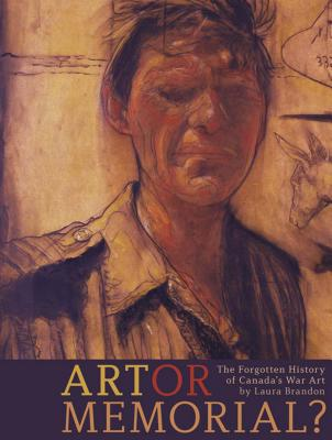 Art or Memorial?: The Forgotten History of Canada's War Art (Beyond Boundaries: Canadian Defense and  #2) Cover Image