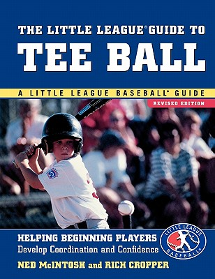 The Little League Guide to Tee Ball: Helping Beginning Players Develop Coordination and Confidence Cover Image