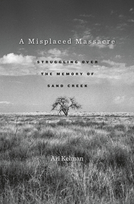A Misplaced Massacre: Struggling Over the Memory of Sand Creek Cover Image