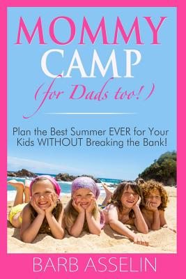 Mommy Camp (for Dads too!): Plan the Best Summer EVER for Your Kids WITHOUT Breaking the Bank! Cover Image