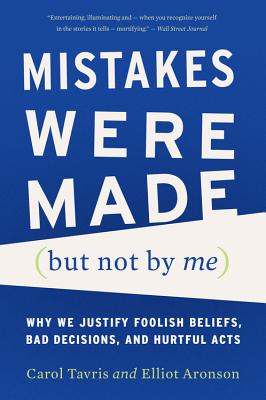 Mistakes Were Made (but Not by Me): Why We Justify Foolish Beliefs, Bad Decisions, and Hurtful Acts Cover Image