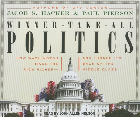 Winner-Take-All Politics: How Washington Made the Rich Richer--And Turned Its Back on the Middle Class Cover Image