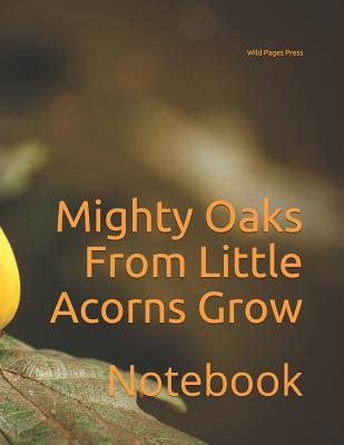 Mighty Oaks From Little Acorns Grow: Notebook Cover Image