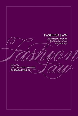 Fashion Law: A Guide for Designers, Fashion Executives, and Attorneys Cover Image