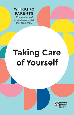 Taking Care of Yourself (HBR Working Parents Series) Cover Image