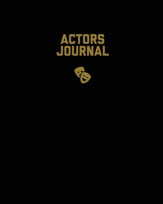 Actors Journal: Audition Notebook, Prompts & Blank Lined Notes To Write, Theater Life Auditions, Gift, Diary Log Book Cover Image