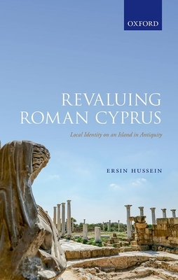 Revaluing Roman Cyprus: Local Identity on an Island in Antiquity Cover Image