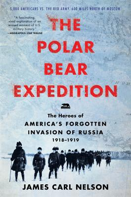 The Polar Bear Expedition: The Heroes of America's Forgotten Invasion of Russia, 1918-1919 Cover Image