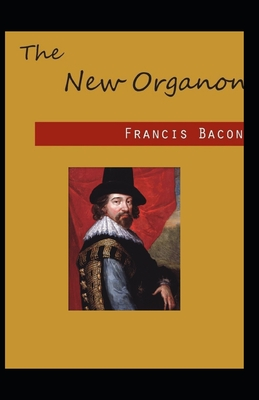 The New Organon: Francis Bacon (Classics, Literature, Philosophy, Politics & Social Sciences) [Annotated] Cover Image