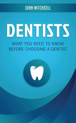 Dentists: What You Need to Know Before Choosing a Dentist Cover Image