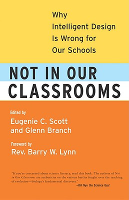 Not in Our Classrooms: Why Intelligent Design Is Wrong for Our Schools Cover Image