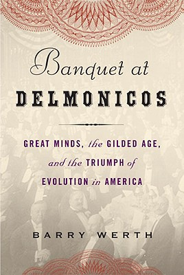 Banquet at Delmonico's: Great Minds, the Gilded Age, and the Triumph of Evolution in America Cover Image