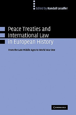 Peace Treaties and International Law in European History: From the Late Middle Ages to World War One Cover Image