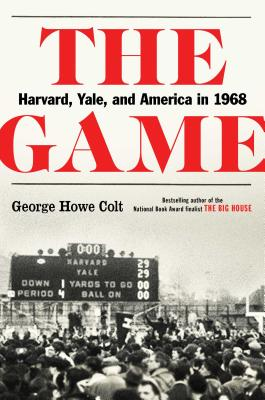 The Game: Harvard, Yale, and America in 1968 Cover Image