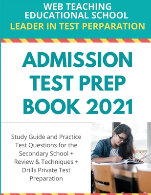 Admission Test Prep Book 2021: Study Guide and Practice Test Questions for the Secondary School + Review and Techniques + Drills Private Test Prepara Cover Image